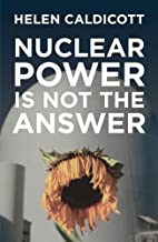 Nuclear Power Is Not the Answer by Helen…