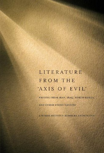 """Literature from the """"Axis of Evil"""": Writing from Iran, Iraq, North Korea, and Other Enemy Nations"""