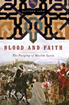 Blood and Faith: The Purging of Muslim Spain…