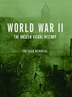 World War II: The Unseen Visual History by…