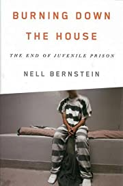 Burning Down the House: The End of Juvenile…