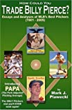 How could you trade Billy Pierce? : essays and analyses of MLB's best pitchers (1901-2005) / Mark J. Plawecki