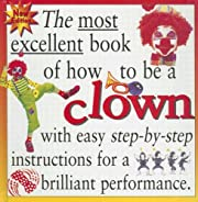How to be a Clown (The Most Excellent Book…