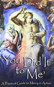 You Did It to Me: A Practical Guide to Mercy…