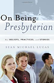 On Being Presbyterian: Our Beliefs,…