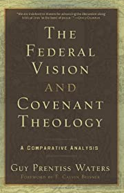 The Federal Vision and Covenant Theology: A…