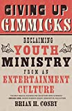 Giving Up Gimmicks: Reclaiming Youth Ministry from an Entertainment Culture book cover