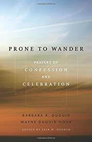 Prone to wander : prayers of confession and…