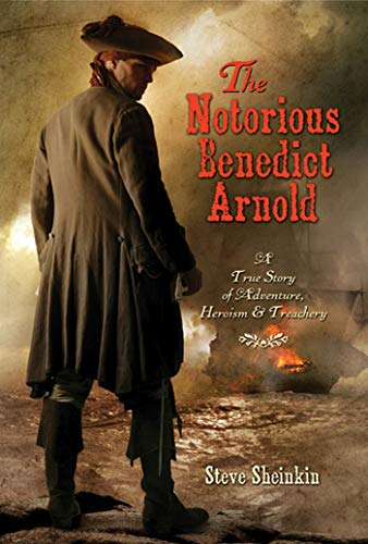 Notorious Benedict Arnold: A True Story of Adventure, Heroism and Treachery