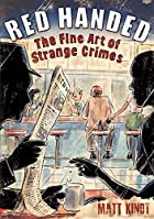 Red Handed: The Fine Art of Strange Crimes…