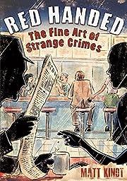 Red Handed: The Fine Art of Strange Crimes…