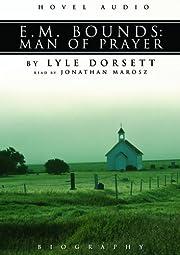 E.M. Bounds: Man of Prayer de Lyle W.…