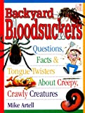 Backyard bloodsuckers : questions, facts & tongue twisters about creepy, crawly creatures / Mike Artell