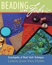 Beading on Fabric: Encyclopedia of Bead…