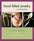 Hand Felted Jewelry and Beads: 25 Artful…