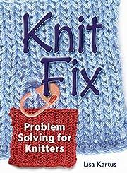 Knit Fix: Problem Solving for Knitters de…