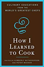 How I Learned to Cook: Culinary Educations…
