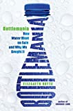 Bottlemania : how water went on sale and why we bought it / Elizabeth Royte