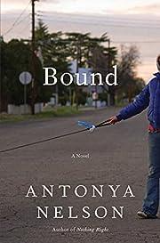 Bound: A Novel af Antonya Nelson