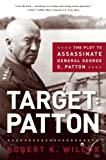 Target: Patton : the plot to assassinate General George S. Patton / Robert K. Wilcox