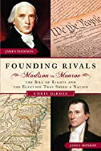 Founding Rivals: Madison vs. Monroe, The…