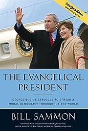 The Evangelical President: George Bush's…