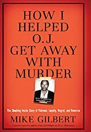 How I Helped O.J. Get Away With Murder: The…