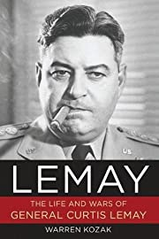 LeMay : the life and wars of General Curtis…