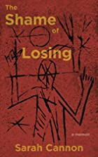The Shame of Losing by Sarah Cannon