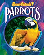Parrots (Smart Animals) by Margaret Fetty