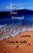 When Love Aint Enough by M Vivian Kelly