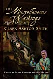 The miscellaneous writings of Clark Ashton Smith / edited by Scott Connors and Ron Hilger ; with an introduction by Donald Sidney-Fryer