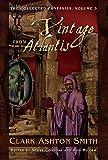 The Collected Fantasies of Clark Ashton Smith : a Vintage From Atlantis