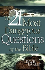 The 21 Most Dangerous Questions of the Bible…
