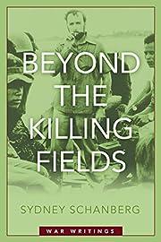Beyond the Killing Fields: War Writings by…