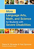 More language arts, math, and science for students with severe disabilities / edited by Diane Browder, Ph.D. and Fred Spooner, Ph.D