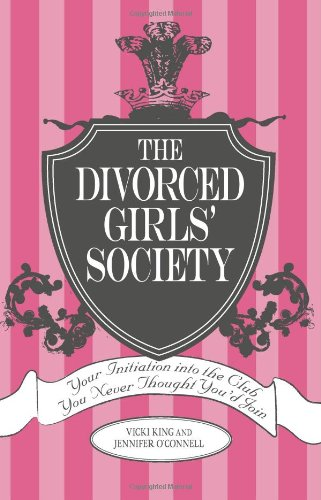 The Divorced Girls' Society: Your Initiation into the Club You Never Thought You'd Join, Vicki King; Jennifer O'Connell