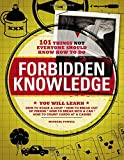 Forbidden knowledge : 101 things not everyone should know how to do / Michael Powell