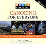Knack canoeing for everyone : a step-by-step guide to selecting gear, learning strokes, and planning your trip / Daniel A. Gray ; photographs by Stephen Gorman and Eli Burakian