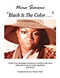 Nina Simone, black is the color-- : a book of rare photographs of adolescence, family & early career with quotes in her own words / compiled by Andy Stroud ; introduction by Lisa Simone Kelly