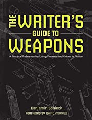The Writer's Guide to Weapons: A Practical…