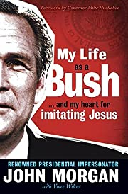 My Life As A Bush: ...and My Heart for…
