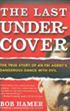 The Last Undercover: The True Story of an…