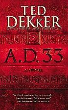 A.D. 33: A Novel by Ted Dekker