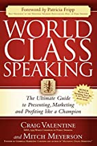 World Class Speaking: The Ultimate Guide to…