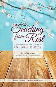 Teaching from Rest: A Homeschooler's Guide…