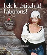 Felt It! Stitch It! Fabulous!: Creative…
