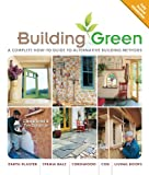 Building Green, New Edition: A Complete How-To Guide to Alternative Building Methods Earth Plaster * Straw Bale * Cordwood * Cob * Living Roofs (Building Green: A Complete How-To Guide to Alternative), Snell, Clarke; Callahan, Tim