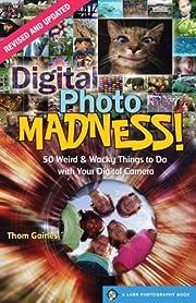 Digital Photo Madness!: 50 Weird & Wacky…