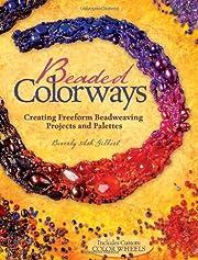 Beaded Colorways: Freeform Beadweaving…